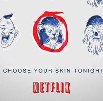 NETFLIX - CHOOSE YOUR SKIN TONIGHT. A Design, Advertising&Illustration project by Saint Kilda - Nov 10 2013 10:23 PM