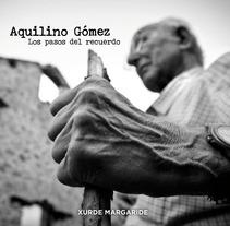"""Aquilino Gómez """"Los pasos del recuerdo"""". Un proyecto de Fotografía de Xurde Margaride         - 31.08.2010"""