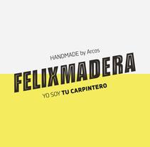 ━ Felixmadera. Un proyecto de Diseño, Dirección de arte, Br, ing e Identidad, Artesanía, Diseño gráfico, Tipografía, Cop y writing de Nuria  López - 24-08-2015