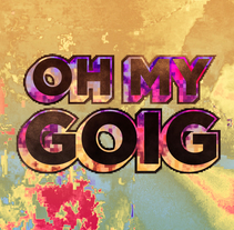 Oh My Goig!. A Motion Graphics, Br, ing, Identit, and TV project by Sergi Esgleas - 07-02-2017