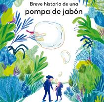 Breve historia de una pompa de jabón.. Un proyecto de Ilustración de Iratxe López de Munáin - 27-04-2017
