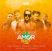 Cover : No quiere amor (Remix) - Lenny Tavárez, Farruko, Bryant Myers, Lary over & Lito Kirino . A Design, Illustration, Advertising, Graphic Design, Collage, Street Art, and Digital retouching project by Gustavo Chourio         - 12.06.2017