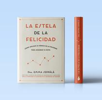 La estela de la felicidad. Un proyecto de Dirección de arte, Diseño editorial, Diseño gráfico y Tipografía de Natalia Arnedo         - 30.12.2017